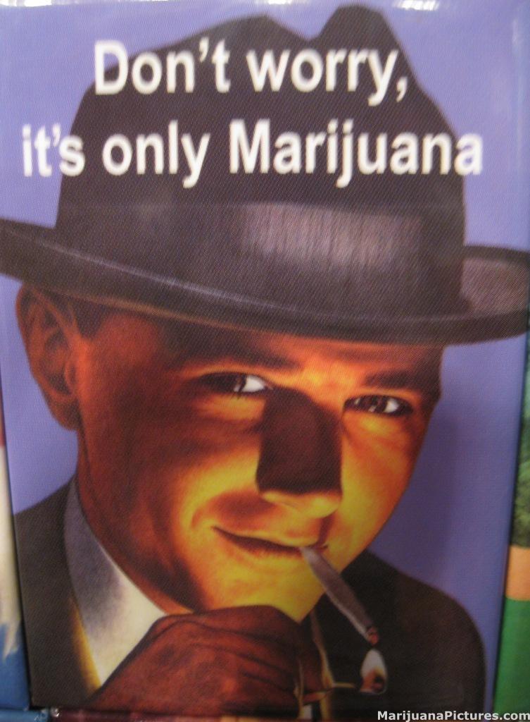 Don't worry its only marijuana